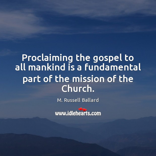 Proclaiming the gospel to all mankind is a fundamental part of the mission of the Church. Image