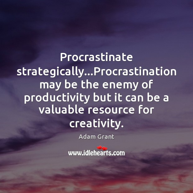 Procrastinate strategically…Procrastination may be the enemy of productivity but it can Procrastination Quotes Image