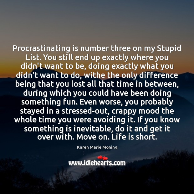 Procrastinating is number three on my Stupid List. You still end up Karen Marie Moning Picture Quote