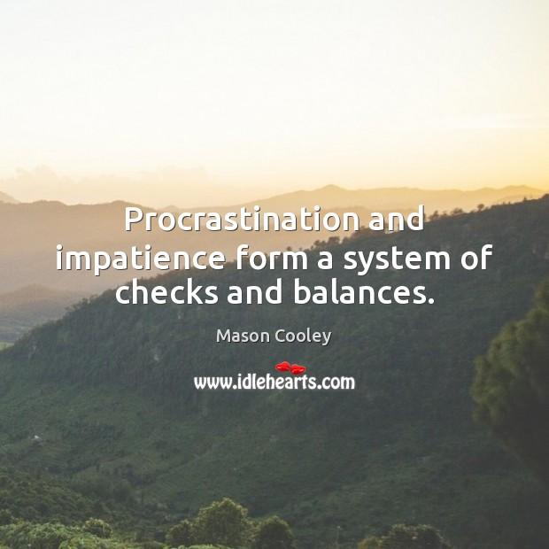 Procrastination and impatience form a system of checks and balances. Procrastination Quotes Image