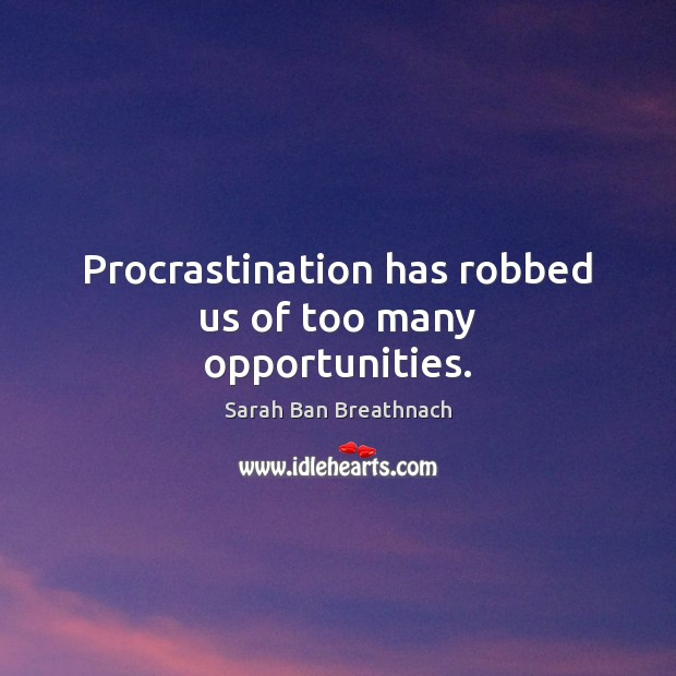 Procrastination has robbed us of too many opportunities. Procrastination Quotes Image