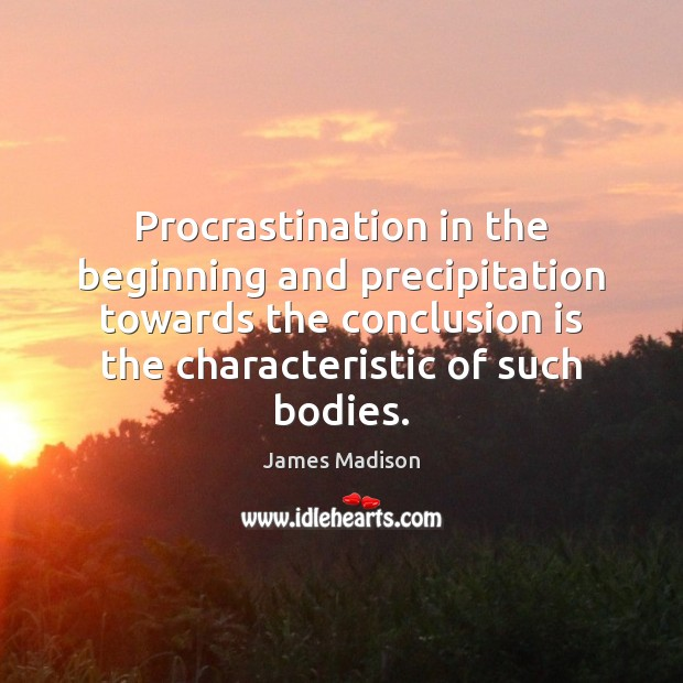 Procrastination in the beginning and precipitation towards the conclusion is the characteristic Procrastination Quotes Image