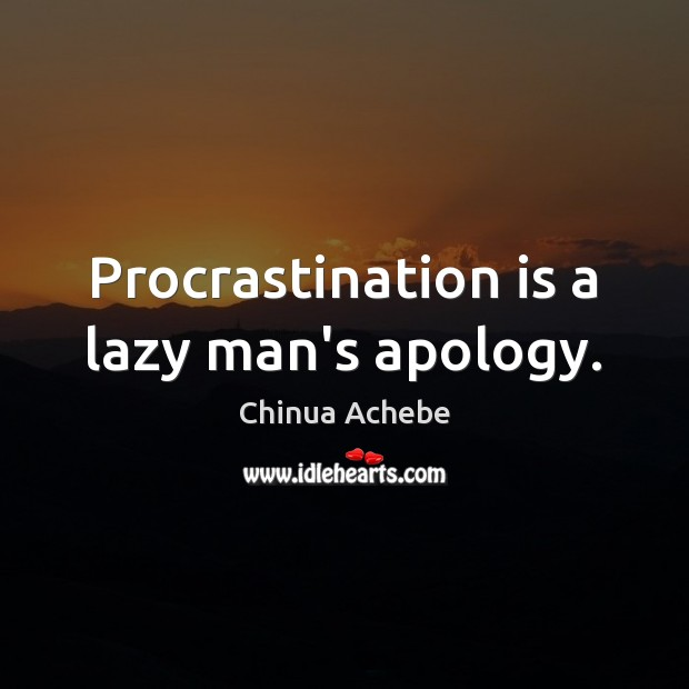 Procrastination is a lazy man's apology. Procrastination Quotes Image