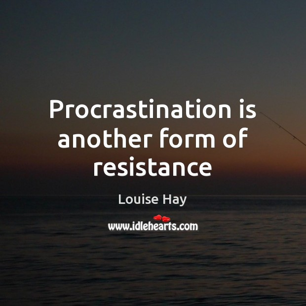 Procrastination is another form of resistance Procrastination Quotes Image