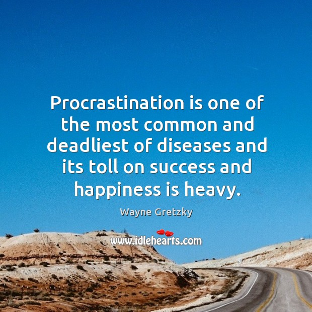 Image, Procrastination is one of the most common and deadliest of diseases and its toll