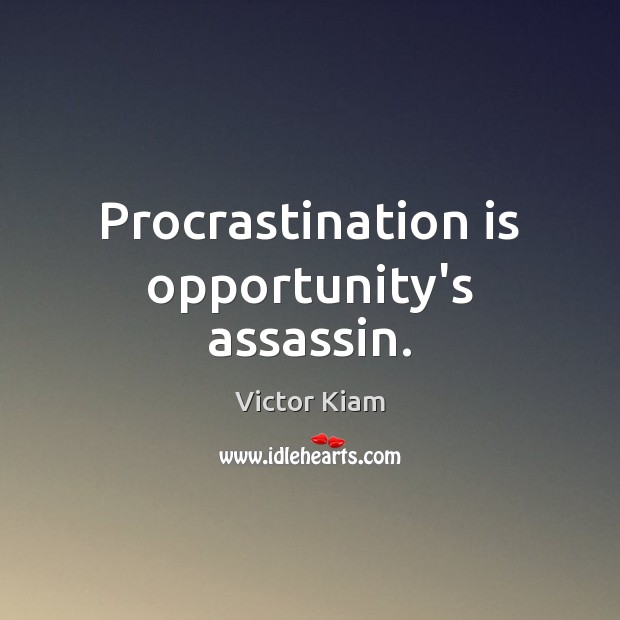 Procrastination is opportunity's assassin. Victor Kiam Picture Quote