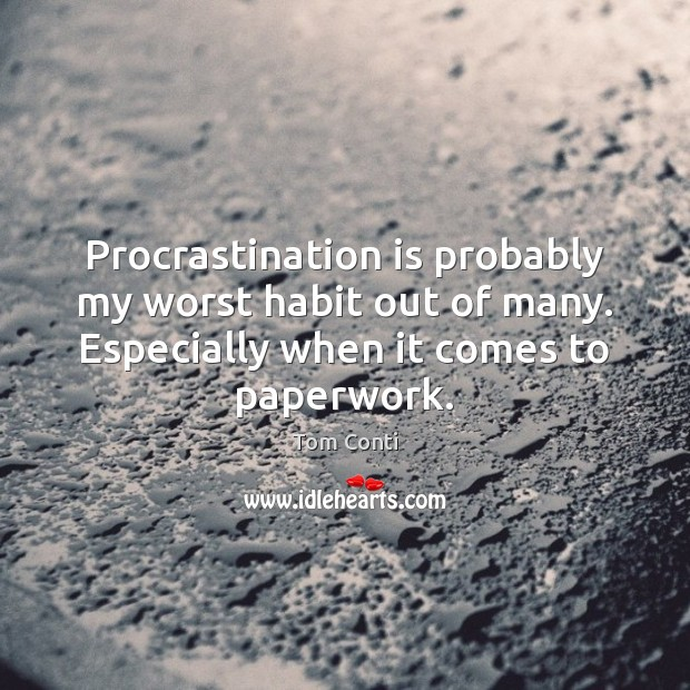 Procrastination is probably my worst habit out of many. Especially when it Procrastination Quotes Image