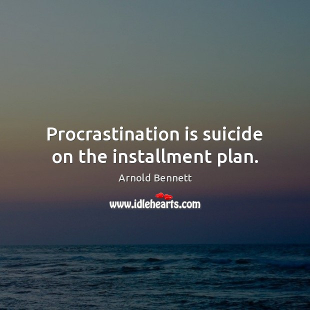 Procrastination is suicide on the installment plan. Procrastination Quotes Image