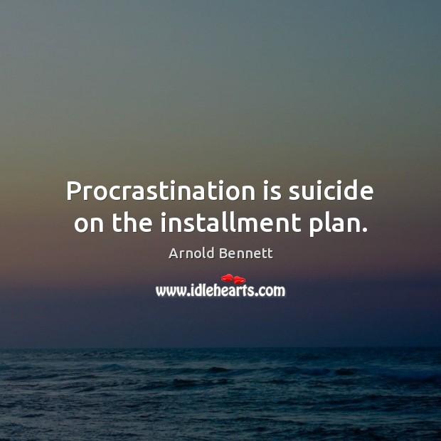 Procrastination is suicide on the installment plan. Procrastination Quotes Image