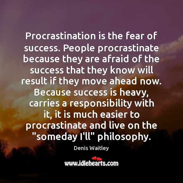 Procrastination is the fear of success. People procrastinate because they are afraid Denis Waitley Picture Quote