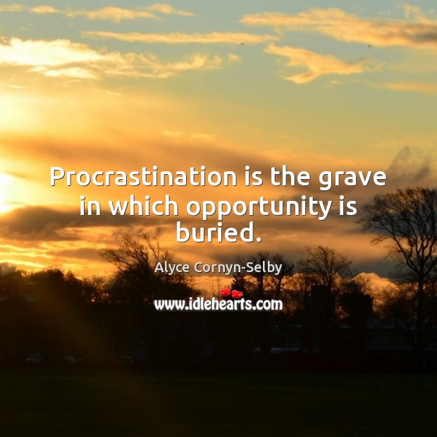 Image, Procrastination is the grave in which opportunity is buried.