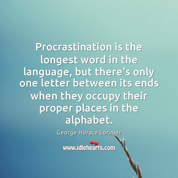 Procrastination is the longest word in the language, but there's only one Procrastination Quotes Image