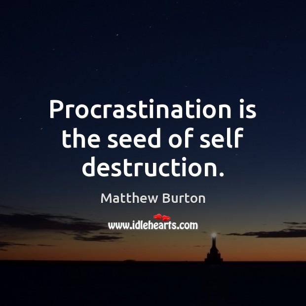 Procrastination is the seed of self destruction. Procrastination Quotes Image