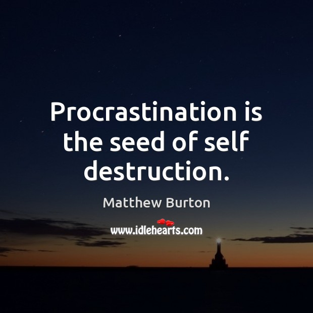 Procrastination is the seed of self destruction. Procrastination Quotes Image