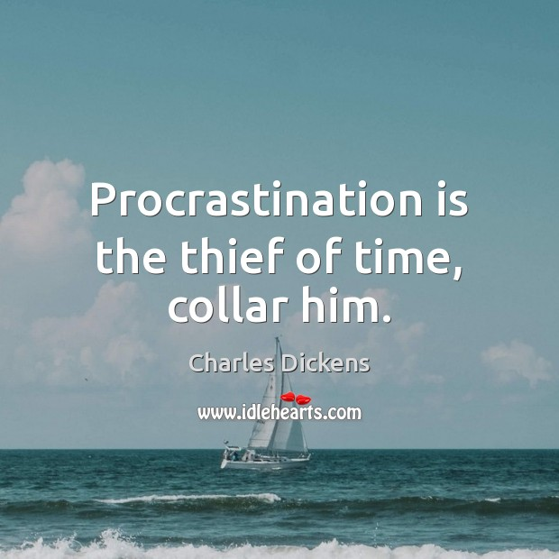 Procrastination is the thief of time, collar him. Charles Dickens Picture Quote