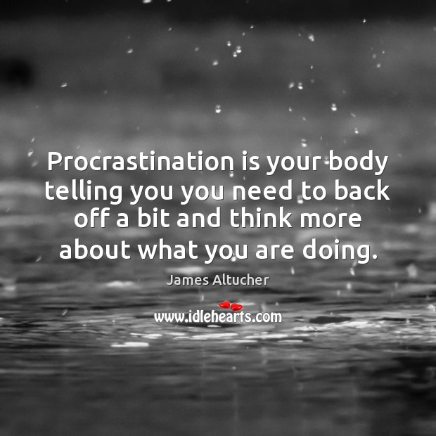 Procrastination is your body telling you you need to back off a Procrastination Quotes Image