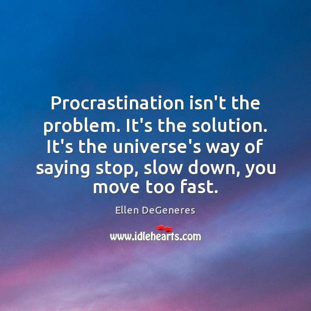 Image, Procrastination isn't the problem. It's the solution. It's the universe's way of