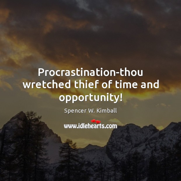 Procrastination-thou wretched thief of time and opportunity! Procrastination Quotes Image
