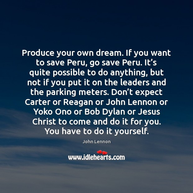 Image, Produce your own dream. If you want to save Peru, go save