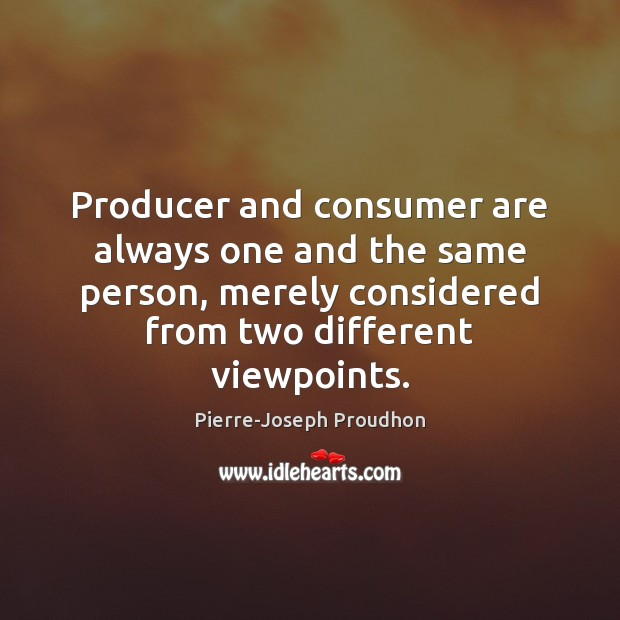 Producer and consumer are always one and the same person, merely considered Image