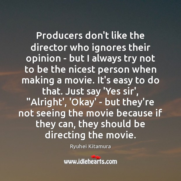 Producers don't like the director who ignores their opinion – but I Image