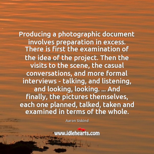 Image, Producing a photographic document involves preparation in excess. There is first the