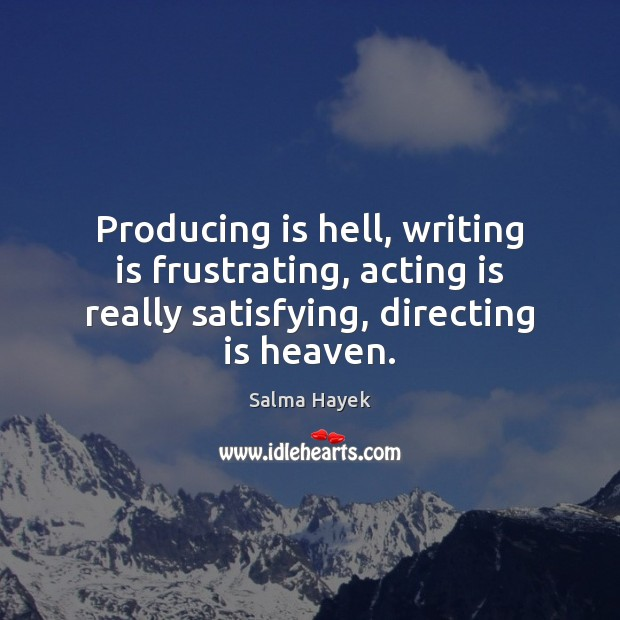 Image, Producing is hell, writing is frustrating, acting is really satisfying, directing is