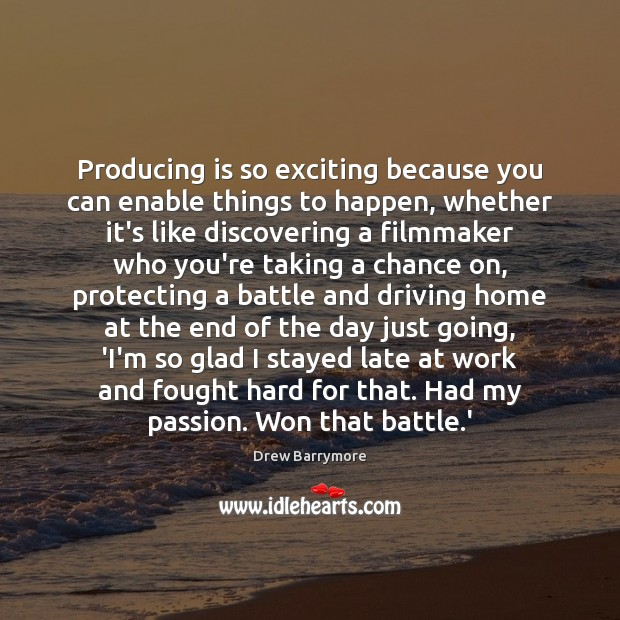 Producing is so exciting because you can enable things to happen, whether Drew Barrymore Picture Quote