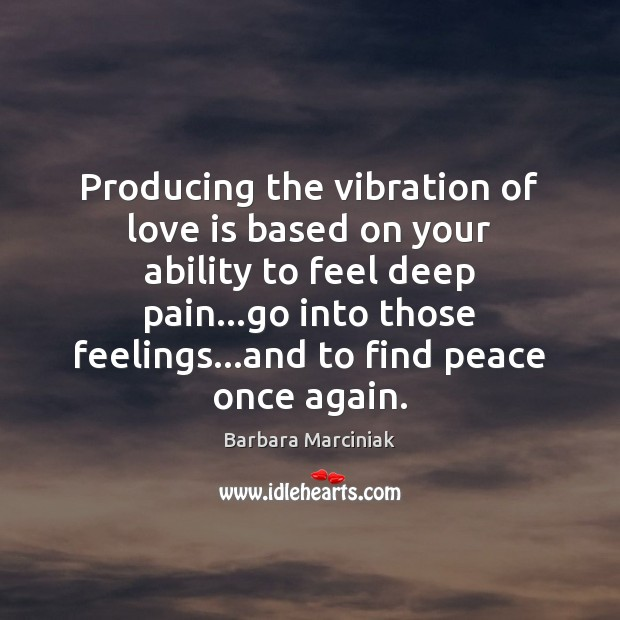 Producing the vibration of love is based on your ability to feel Barbara Marciniak Picture Quote