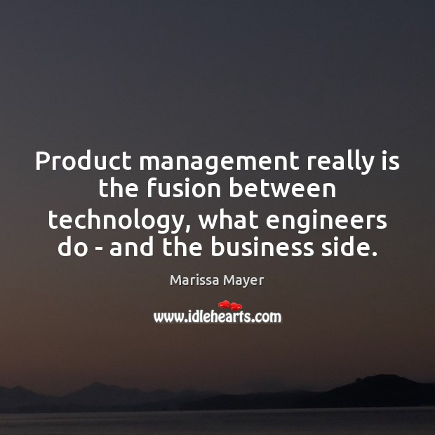 Product management really is the fusion between technology, what engineers do – Marissa Mayer Picture Quote