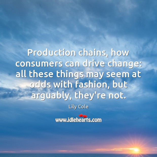 Image, Production chains, how consumers can drive change: all these things may seem