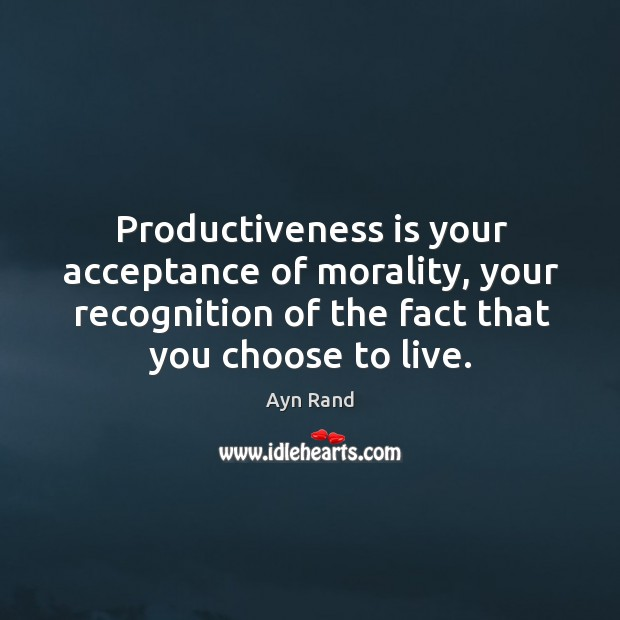 Image, Productiveness is your acceptance of morality, your recognition of the fact that