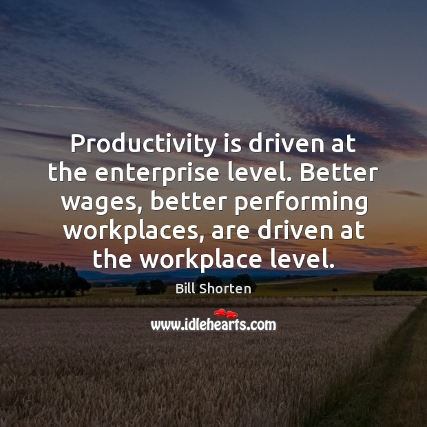 Productivity is driven at the enterprise level. Better wages, better performing workplaces, Image