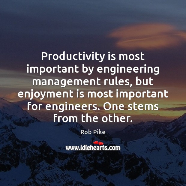 Productivity is most important by engineering management rules, but enjoyment is most Image