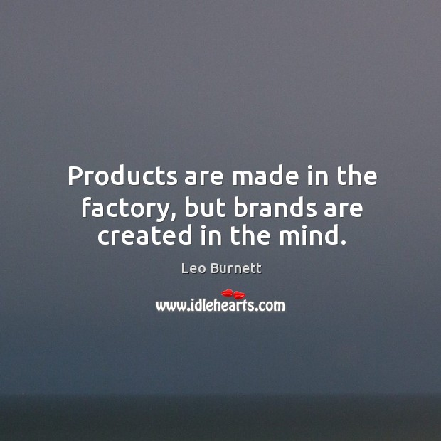 Products are made in the factory, but brands are created in the mind. Image