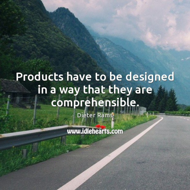 Image, Products have to be designed in a way that they are comprehensible.