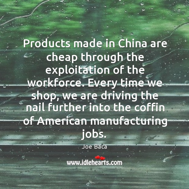 Products made in china are cheap through the exploitation of the workforce. Image