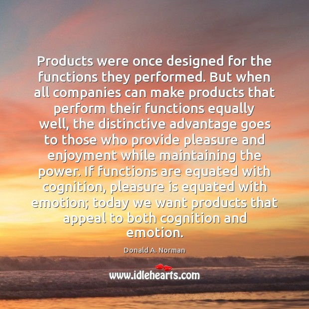 Products were once designed for the functions they performed. But when all Donald A. Norman Picture Quote