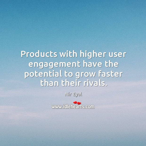 Image, Products with higher user engagement have the potential to grow faster than their rivals.