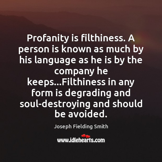Profanity is filthiness. A person is known as much by his language Image