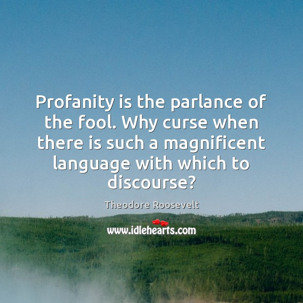 Image, Profanity is the parlance of the fool. Why curse when there is