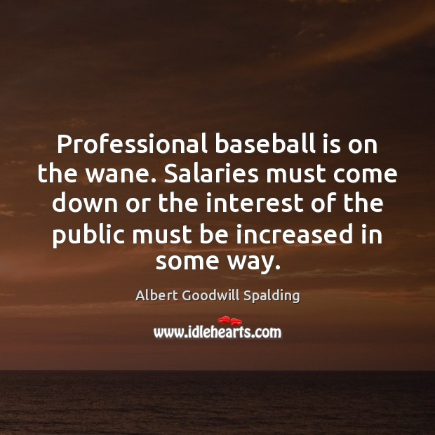 Image, Professional baseball is on the wane. Salaries must come down or the