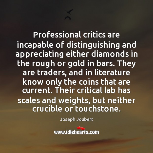 Image, Professional critics are incapable of distinguishing and appreciating either diamonds in the