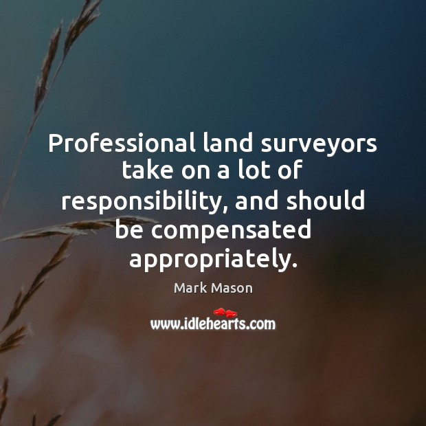 Professional land surveyors take on a lot of responsibility, and should be Image
