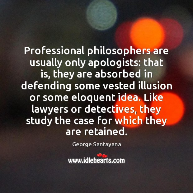 Professional philosophers are usually only apologists: that is, they are absorbed in George Santayana Picture Quote