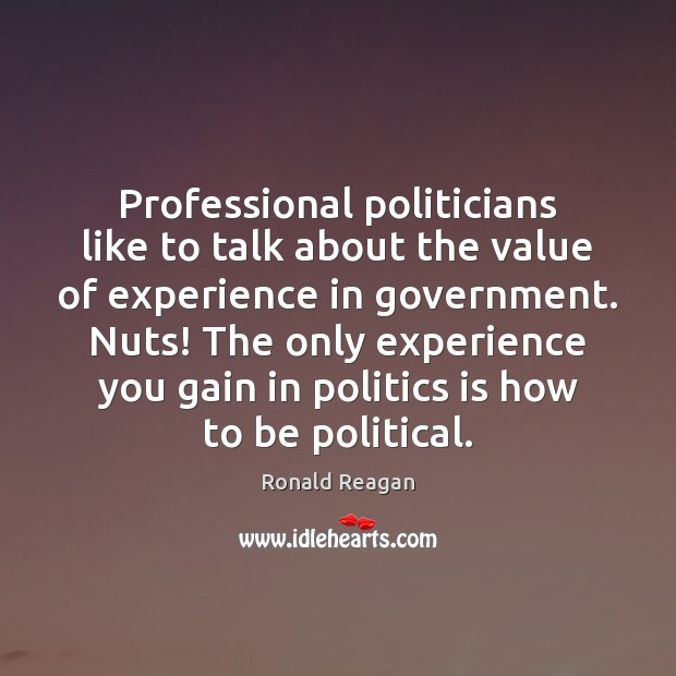 Image, Professional politicians like to talk about the value of experience in government.