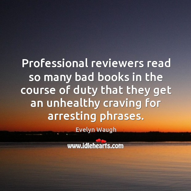 Image, Professional reviewers read so many bad books in the course of duty that they get an unhealthy craving for arresting phrases.