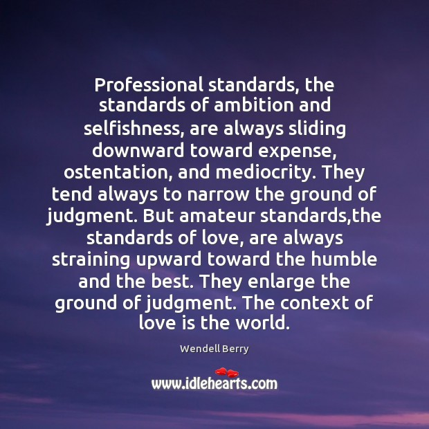 Image, Professional standards, the standards of ambition and selfishness, are always sliding downward