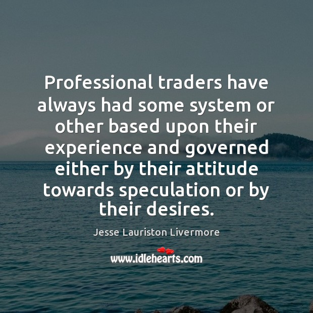 Professional traders have always had some system or other based upon their Jesse Lauriston Livermore Picture Quote