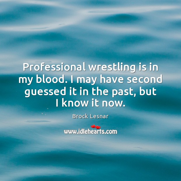 Image, Professional wrestling is in my blood. I may have second guessed it